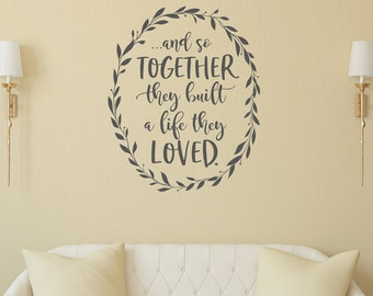 And so together they built a life they loved vinyl wall decal | Wreath Master Bedroom Wall Decor | Romantic Quote | Farmhouse Stlye