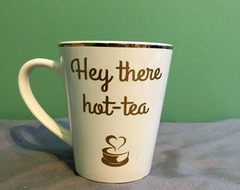 Tea cup with vinyl decal- Hey there hot tea
