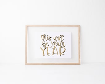 this will be your year / new years saying / Holiday Print / Winter Wall Decor / Christmas Art / Festive Home Decoration / Hand Lettered