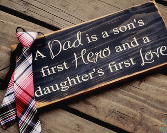 Rustic looking- A Dad is a son's first hero and a daughter's first love...Sign
