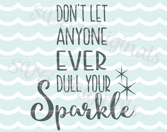 SVG Sparkle Don't let anyone ever dull your sparkle. Cutting File also suitable for printing! So fun!