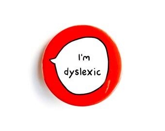 I'm Dyslexic - Pin Badge Button