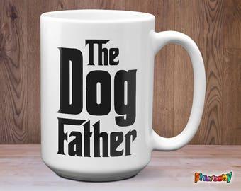The Dog Father Mug | Dogfather Mug | Dog Dad Mug | Father's Day Gift | Boyfriend Gift | Dad Gift Idea | Husband Gift | Gift For Dog Dad