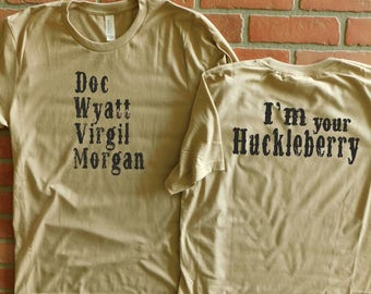 Doc Wyatt Virgil Morgan, I'm Your Huckleberry, Doc Holliday T-Shirt, Wyatt Earp Shirt, Wild West T-Shirt, Old West