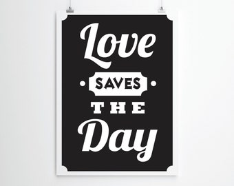 Inspirational Print. Feel Good Print. Typography Poster. Love Saves The Day. Black & White Typography Print