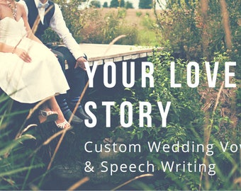 Your Love Story - Custom Wedding Vow, Speech and Ceremony Writing Services