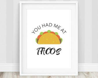 You Had Me At Tacos - Feed Me Tacos, Tacos Are Life, Taco Print, Taco Lover, Funny Taco Print, Funny Kitchen Decor, Kitchen Prints