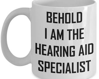 Hearing Aid Specialist Mug - Behold I Am - Gift Coffee or Tea Cup