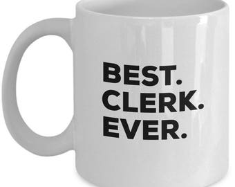 Best Clerk Ever, Clerk Coffee Mug, Gift for Clerk , Clerk Mug,  Clerk Present, Birthday Anniversary Gift