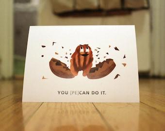 You Pecan Do It. Blank, Illustrated, Nut Pun Greeting Card