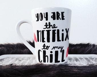 You Are the NETFLIX to my CHILL mug, Netflix and Chill mug, True Love Mug, Love Mug, Funny Mug, Hand Painted mug, Gifts under 15