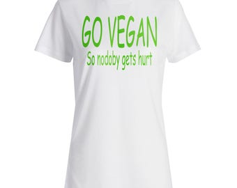 Go Vegan So nobody gets hurt Ladies T-shirt bb55f