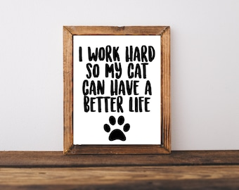 Typography Print - I Work Hard So My Cat Can Have A Better Life - Funny Print - Cat Print - Pet Art - Pet Owner Gift - Pet Printable