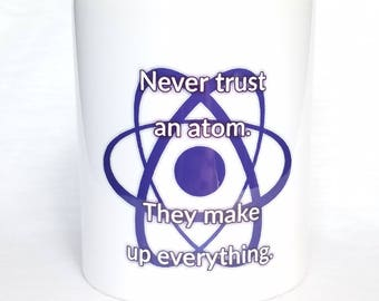 Coffee Mug - Never Trust an Atom