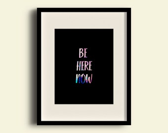 Be Here Now Color Print