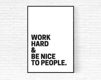 Work Hard and Be Nice to People Printable Poster - DIGITAL DOWNLOAD - Instant Download Poster - Work Hard Be Nice - Motivational Quote Print