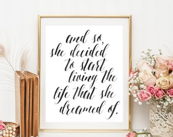 And So She Decided To Start Living The Life That She Dreamed Of   Downloadable Print   Instant Download   Gallery Wall   Printable