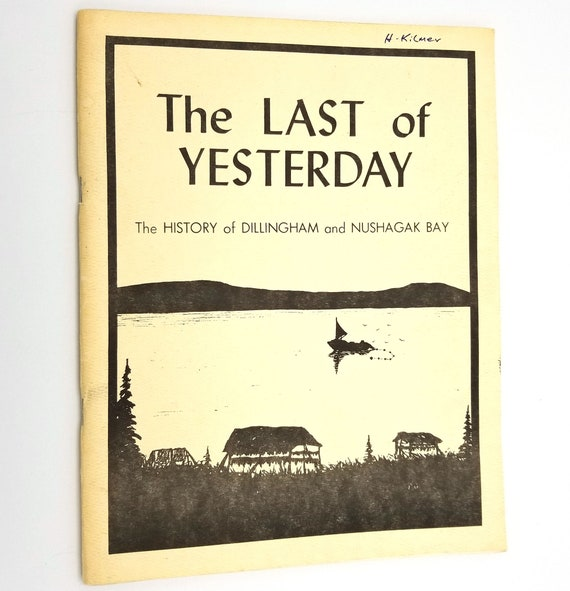 The Last of Yesterday: The History of Dillingham and Nushagak Bay 1985 Alaska & Native History
