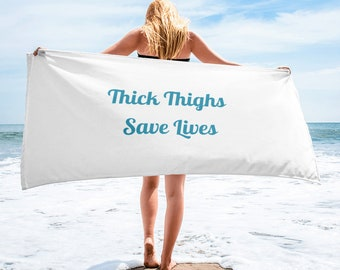 Thick Thighs Save Lives Towel