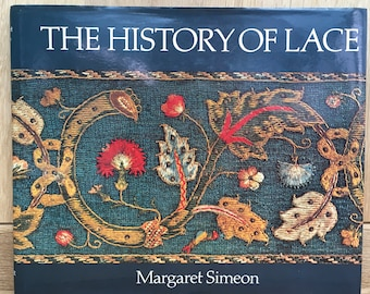 The History of Lace 1979 - Margaret Simeon - 16th 17th 18th 19th Century Lace Vintage Illustrated Hardback Book for Crafters