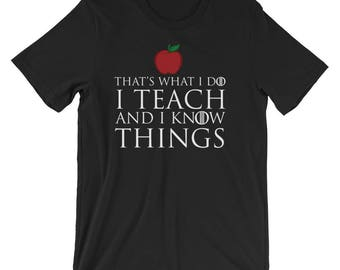 Teacher Shirt - Teacher Gift for Christmas - Game of Thrones Teach and Know Things - Drink and Know Things Short-Sleeve Unisex T-Shirt - GoT