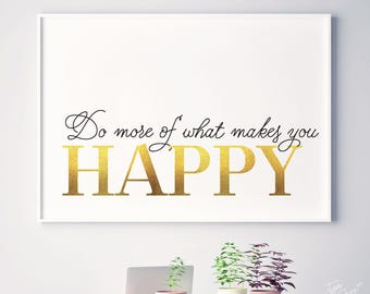 Do More of What Makes You Happy inspirational art inspirational quote inspirational print inspirational printable art