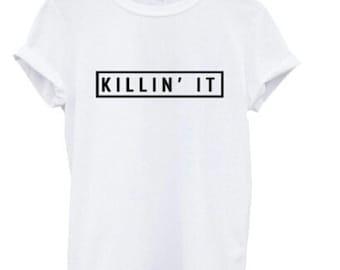 Killin' it tshirt