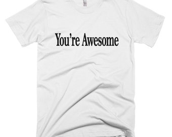 You're Awesome 100% Cotton t-shirt, Love, Compassion, Party, Gift, Birthday, Funny,