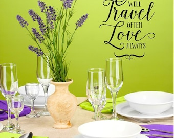 Eat Well Travel Often Love Always Wall Decal Wording-Kitchen Decor-Dining Room Decor-Entry way decal