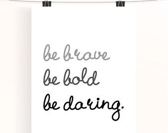 be brave, be bold, be daring print - monochrome typography poster - motivational quote print - black and white inspirational print