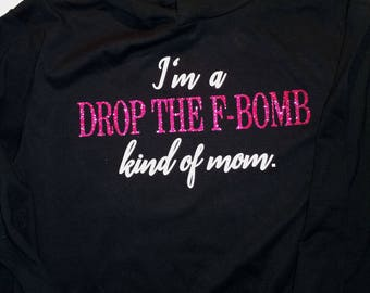 "Tshirt // Mom // ""I'm a Drop The F-Bomb Kind of Mom"""