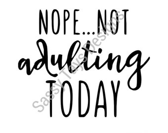 Nope Not Adulting Today ~ Funny shirt | Adult shirt | Graphic tee | Tired shirt | adulting shirt | Womens shirt | Gifts for her ~