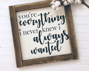 You're everything I never knew I always wanted Framed Wood Sign