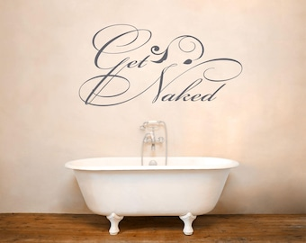 Get Naked Decal, Bathroom Decor, Get Naked Sign,  Get Naked Print, Get Naked Wall Decal, Get Naked Wall Art, Get Naked Vinyl - WD0226