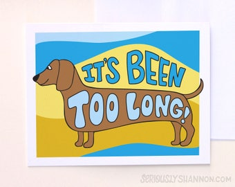 "Dachshund  greeting card, Cute Dog Greeting Card, Friendship card, ""It's been too long"", Weiner dog , A2 greeting card"