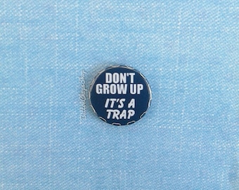 """Pinback 1"""" button badge - Funny badge - Don't Grow Up - retirement gift - birthday badge - backpack button - pin button"""
