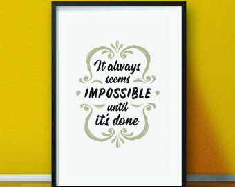 It Always Seems Impossible Until It's Done, Motivational Printable, Motivational Quote, Motivational Print, Ingrids Download #273