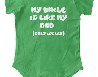 My Uncle Is Like My Dad Only Cooler One Piece Body Suit Baby Graphic Tee Infant Clothing Baby Shower Gift Short Sleeve Bodysuit Romper