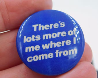 "Vintage 1983 Fun Funny Pin Pinback Button That Reads "" There's Lots More of Me Where I come From  "" dr57"