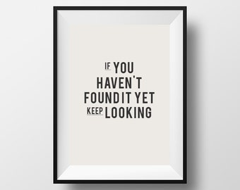 If You Havenu0027t, Found It Yet, Keep Looking, Inspirational Quote,