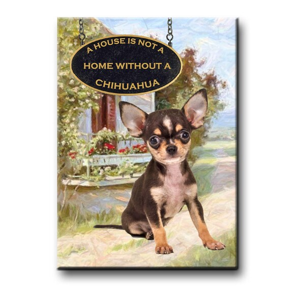 Chihuahua a House is Not a Home Fridge Magnet No 3
