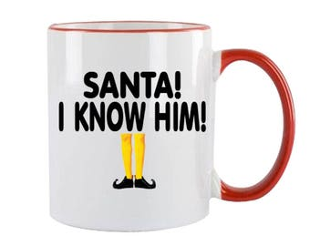 Santa I Know Him Christmas Mug Holiday Christmas Gift Funny Custom Coffee Cup Elf Movie Quote Mug