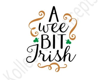 A Wee Bit Irish / Downloadable SVG / Digital / Print