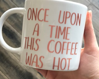 Once Upon a Time This Coffee Was Hot | Mom Coffee Cup | Funny Coffee Cup | Mother's Day Gift | Coffee Cup