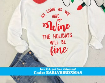 As Long As We Have Wine The Holidays Will Be Fine, Unisex Sweatshirts, Christmas Shirt, XMAS Crewneck Wine Lover's Tee, Thanksgiving Shirt