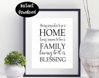Having Somewhere To Go Is Home, Having Someone To Love Is Family, Having Both Is Blessing Family Gift Digital Download INSTANT DOWNLOAD