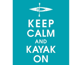 Keep Calm and KAYAK ON (B) - Art Print (Featured in Oceanic Blue) Keep Calm Art Prints and Posters