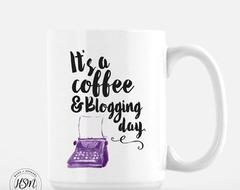 It's a Coffee and Blogging Day, Coffee Mug, Blogger Gift, Funny Coffee Mug, Cool Coffee Mugs, Gift for Her, Gift for Him, Blogger, Blogging
