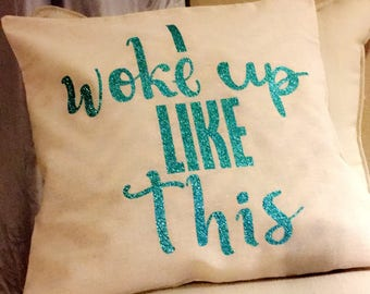 SPRING SALE I Woke Up Like This Pillow cover