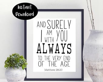 And Surely I Am With You Always To The Very End Of The Age Matthew 28:20 Bible Verse Printable Digital Print Instant Downloads